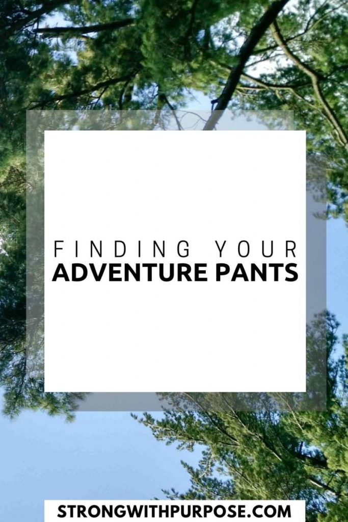 Finding Your Adventure Pants - Strong with Purpose