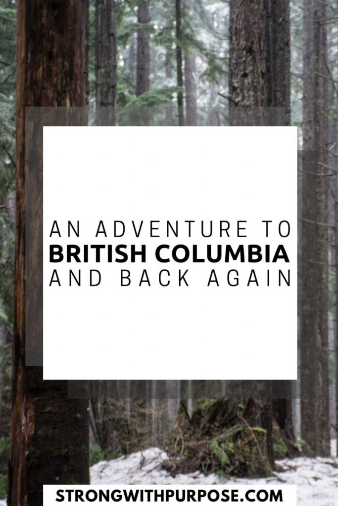 An Adventure to British Columbia and Back Again - Strong with Purpose