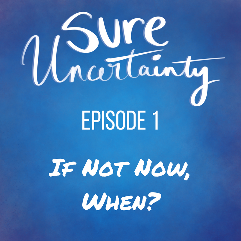 Sure Uncertainty 001: If Not Now, When?