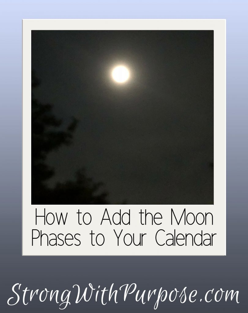 How to Add the Moon Phases to Your Calendar - Strong with Purpose