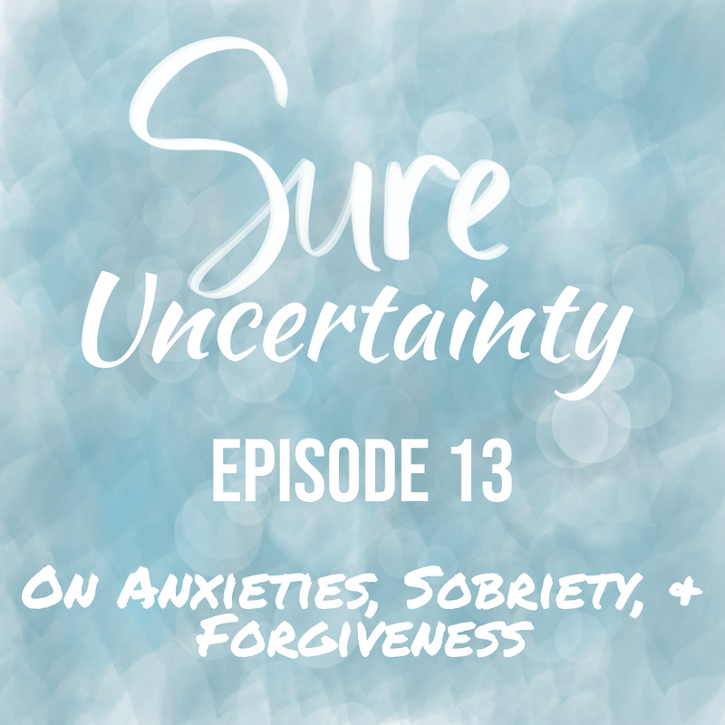 Sure Uncertainty Anxieties Sobriety Forgiveness