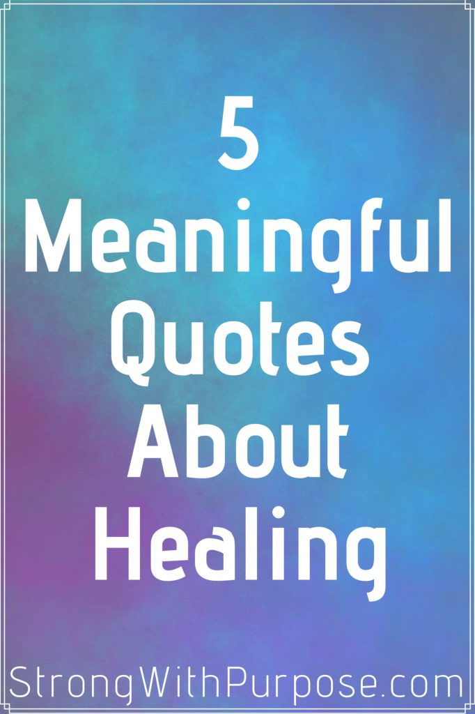 5 Meaningful Quotes About Healing - Strong with Purpose