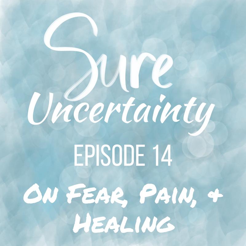 Sure Uncertainty Fear Pain Healing