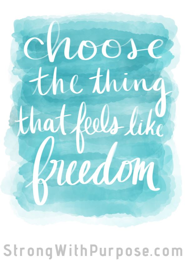 Choose the Thing That Feels Like Freedom Digital Art - Strong with Purpose