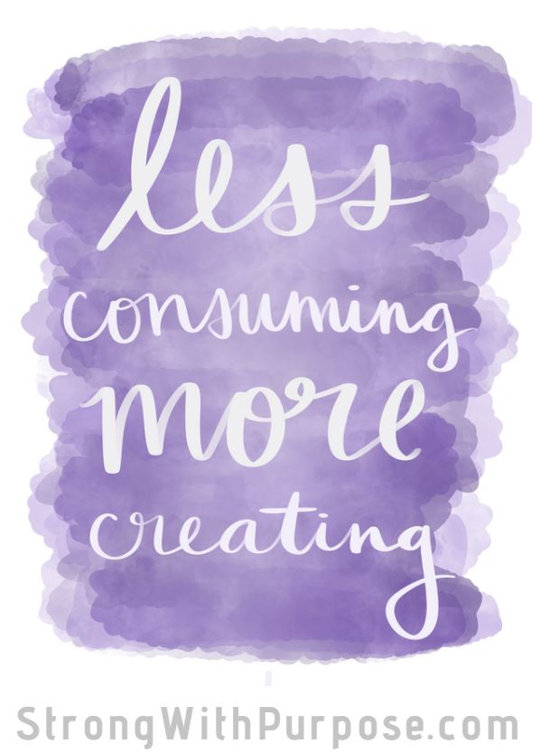 Less Consuming More Creating Digital Art - Strong with Purpose