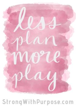 Less Plan More Play Digital Art - Strong with Purpose