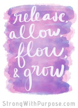Release, Allow, Flow, & Grow Digital Art - Strong with Purpose