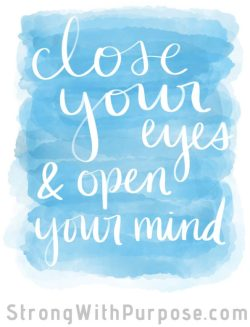 Close your eyes and open your mind Digital Art - Strong with Purpose