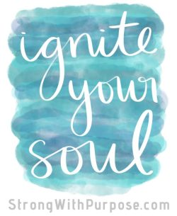 Ignite Your Soul Watercolor Art - Strong with Purpose