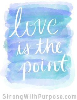 Love is the point Digital Art - Strong with Purpose