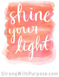 Shine Your Light Digital Art - Strong with Purpose