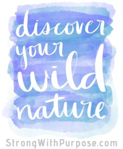 Discover Your Wild Nature Watercolor Art - Strong with Purpose