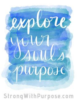 Explore Your Soul's Purpose Watercolor Art - Strong with Purpose