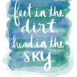 Feet in the Dirt, Head in the Sky