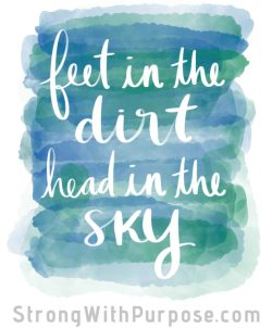 Feet in the Dirt, Head in the Sky - Strong with Purpose
