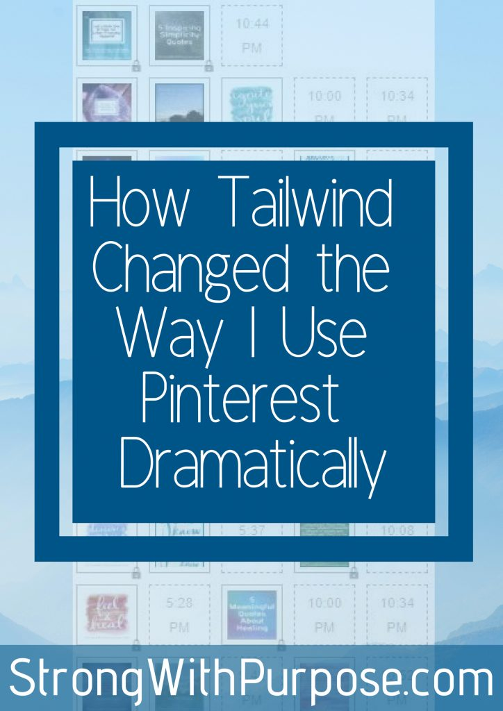 How Tailwind Changed the Way I Use Pinterest Dramatically - Strong with Purpose