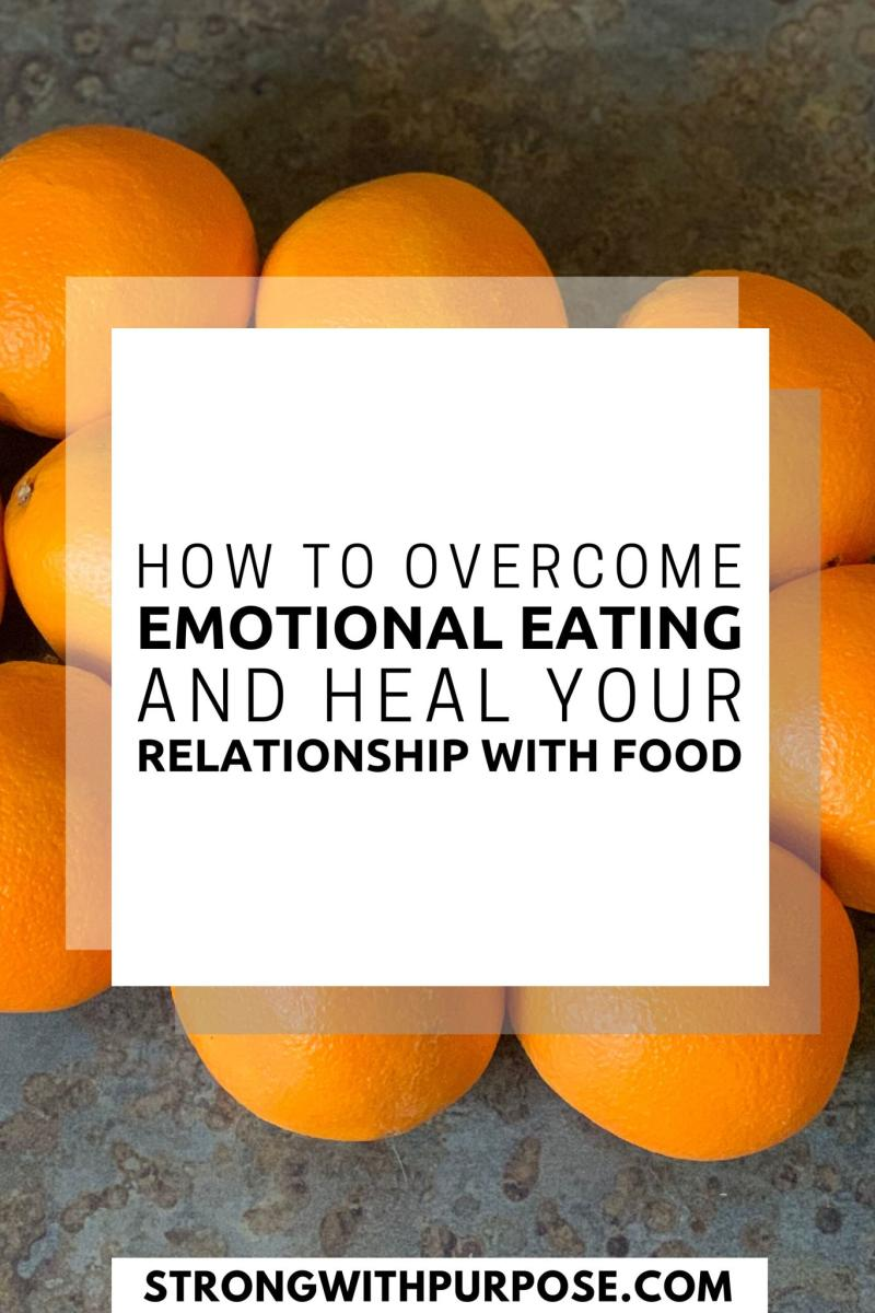How to Overcome Emotional Eating and Heal Your Relationship with Food - Strong with Purpose