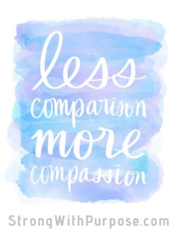 Less Comparison More Compassion Watercolor Art - Strong with Purpose
