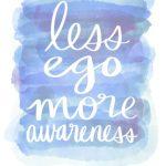Less Ego, More Awareness