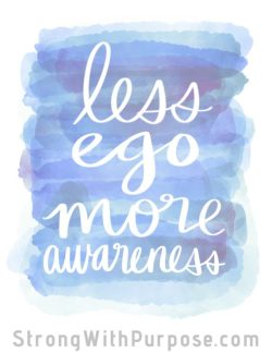 Less Ego More Awareness Watercolor Art - Strong with Purpose
