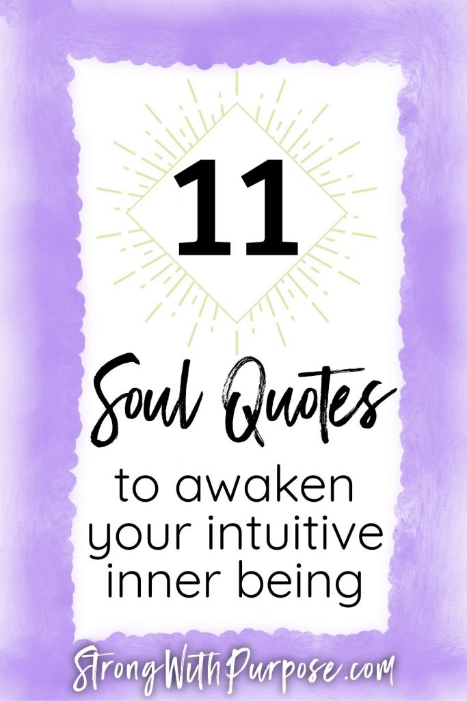 11 Soul Quotes to Awaken Your Intuitive Inner Being - Strong with Purpose
