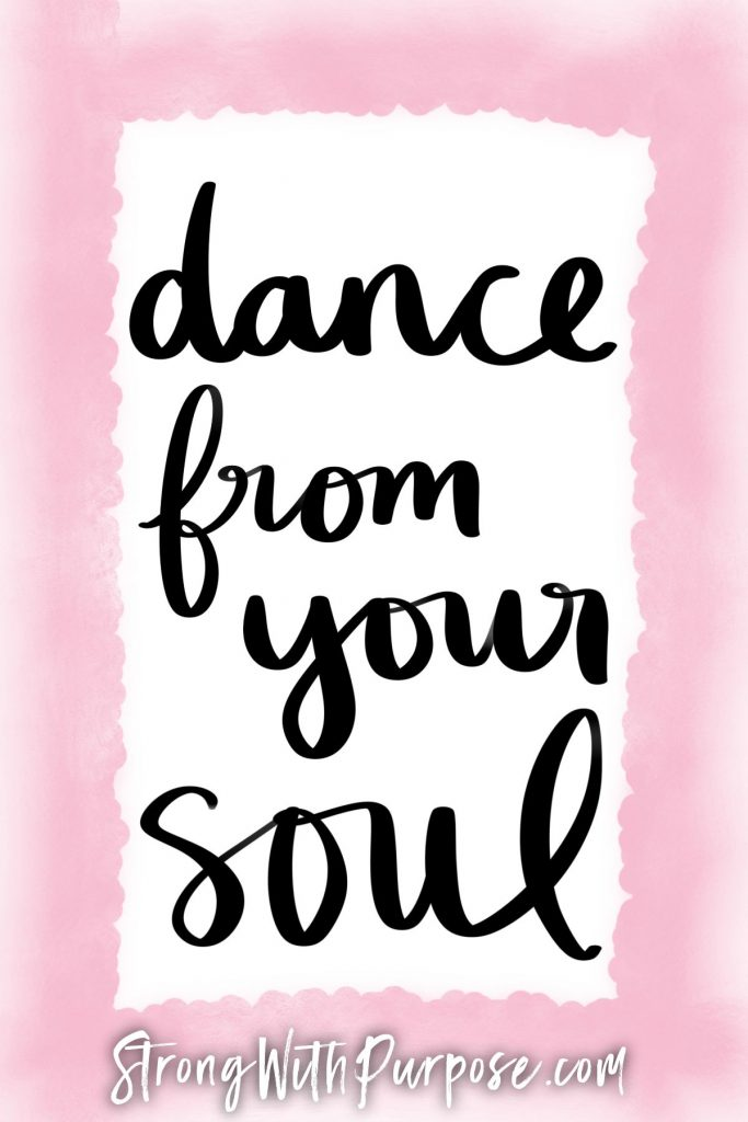 Dance from your soul - Strong with Purpose