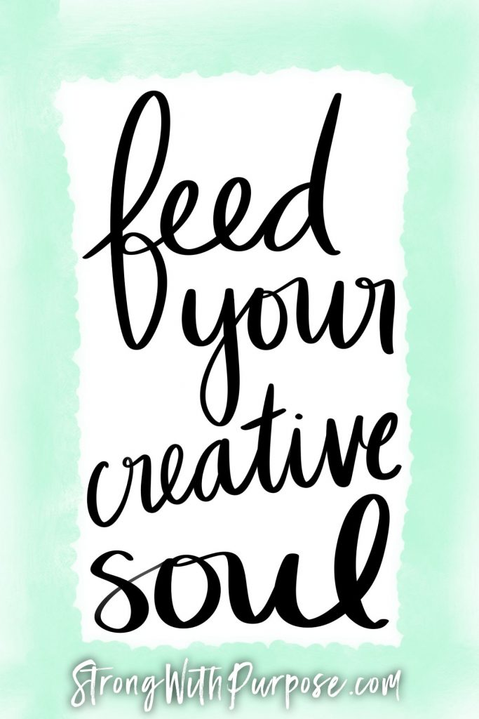 Feed your creative soul - Strong with Purpose