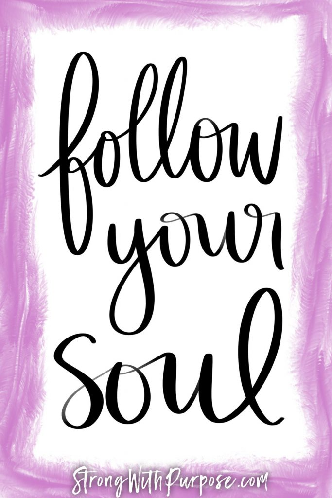 Follow your soul - Strong with Purpose