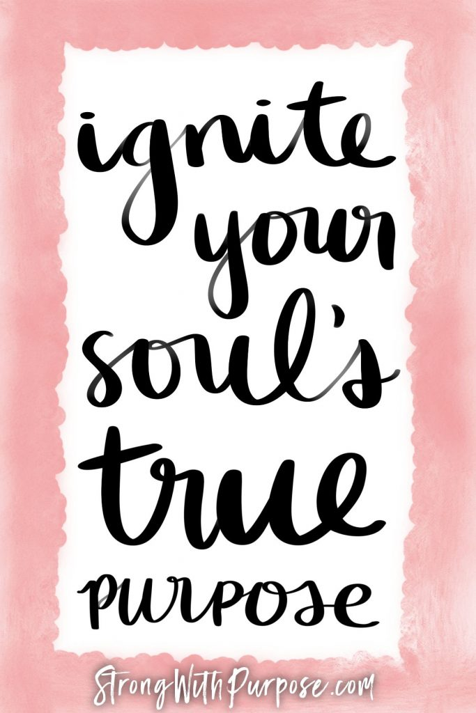 Ignite your soul's true purpose - Strong with Purpose