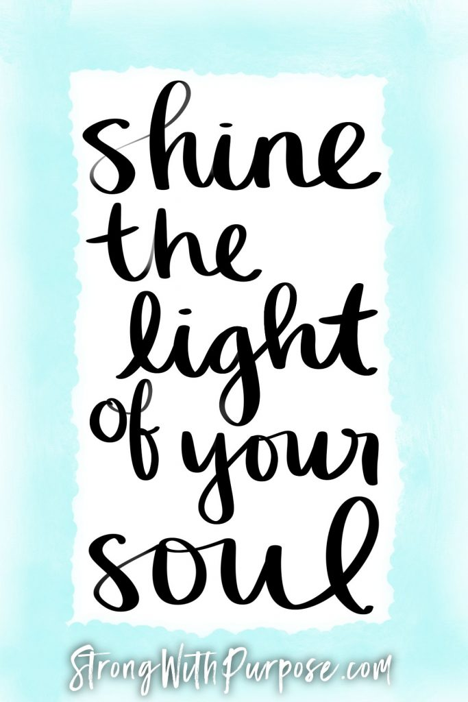 Shine the light of your soul - Strong with Purpose