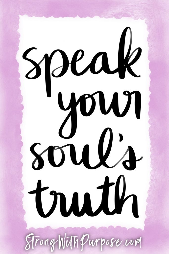 Speak your soul's truth - Strong with Purpose