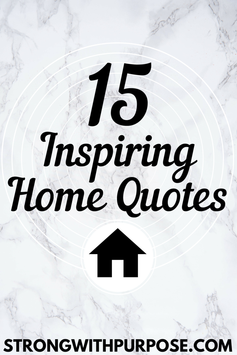 15 Inspiring Home Quotes - Strong with Purpose