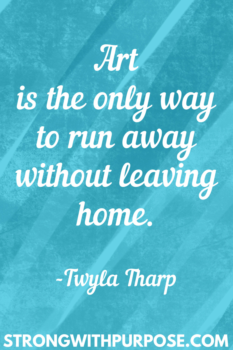 15 Inspiring Home Quotes - Art is the only way to run away without leaving home - Strong with Purpose