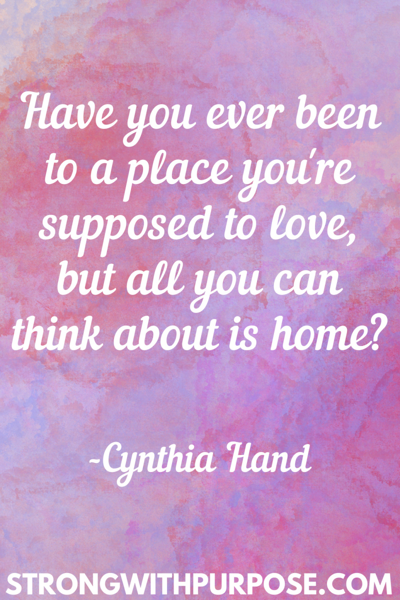 15 Inspiring Home Quotes - Have you ever been to a place you're supposed to love but all you can think about is home - Strong with Purpose