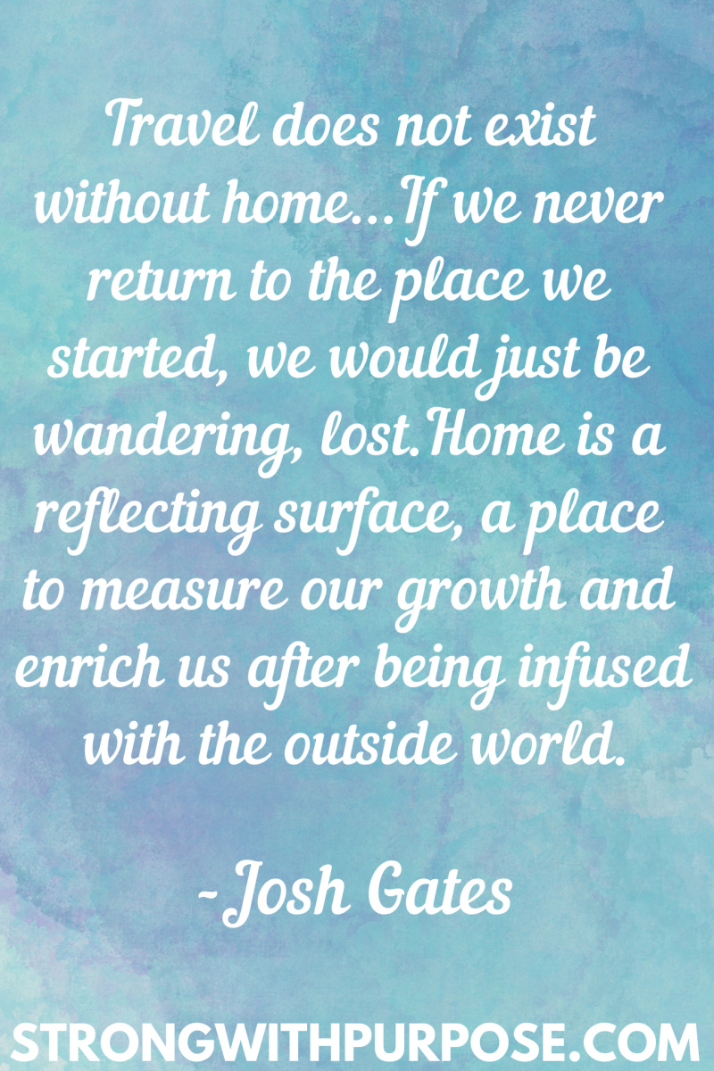 15 Inspiring Home Quotes - Home is a reflecting surface a place to measure our growth and enrich us after being infused with the outside world - Strong with Purpose