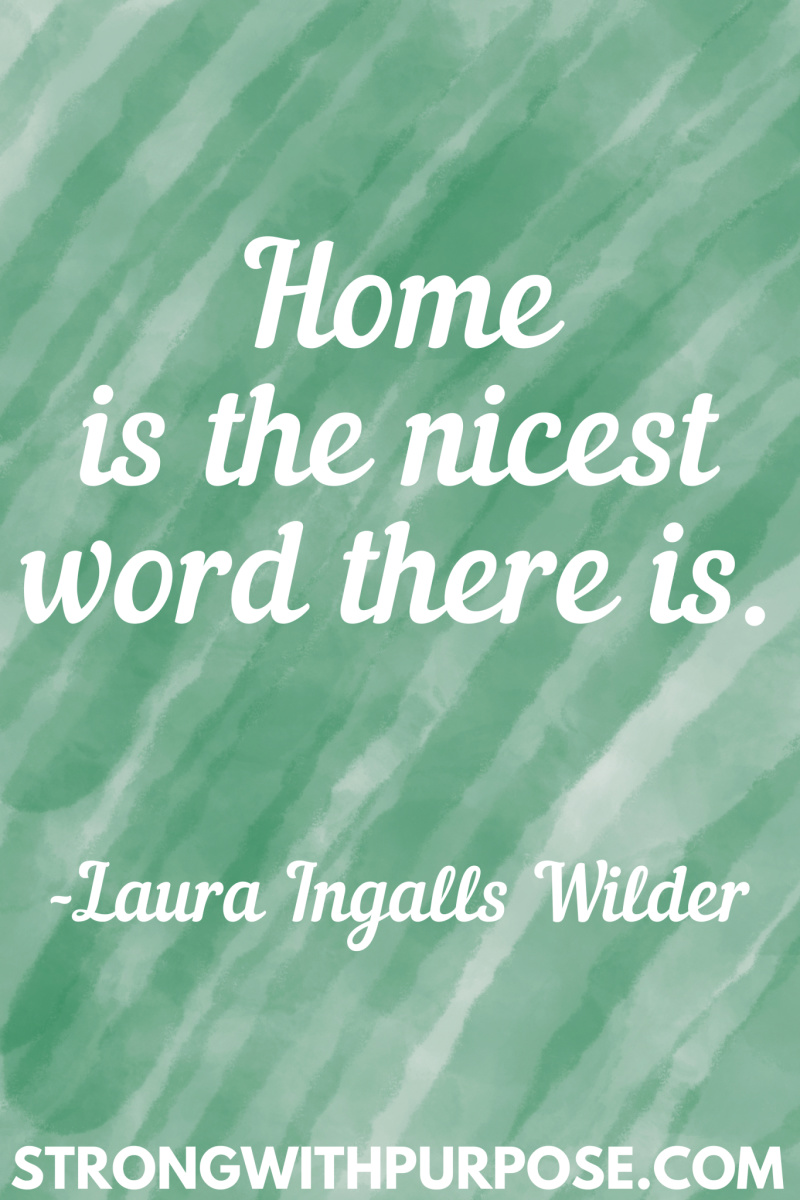 15 Inspiring Home Quotes - Home is the nicest word there is - Strong with Purpose