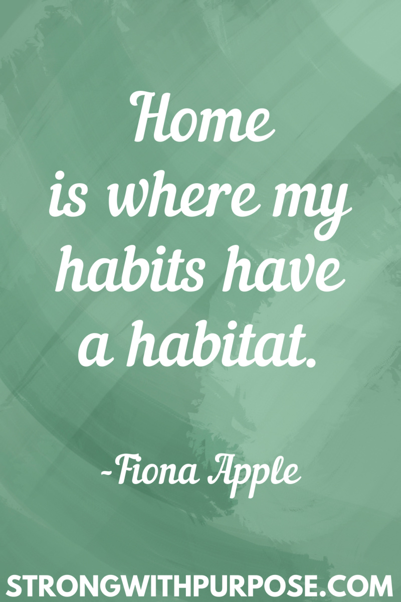 15 Inspiring Home Quotes - Home is where my habits have a habitat - Strong with Purpose