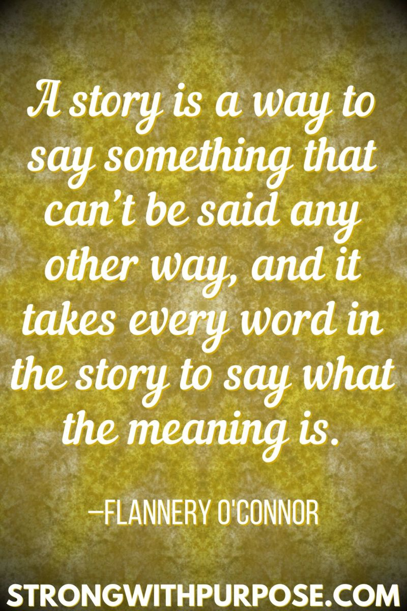 15 Inspiring Quotes about Writing + Sharing Our Stories - A story is a way to say something that can't be said any other way - Strong with Purpose