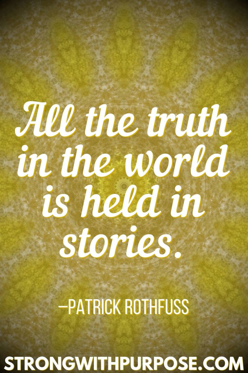 15 Inspiring Quotes about Writing + Sharing Our Stories - All the truth in the world is held in stories - Strong with Purpose