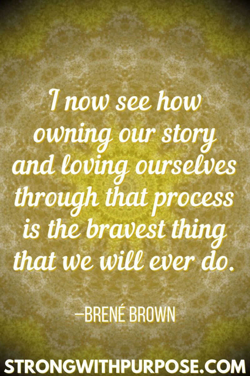 15 Inspiring Quotes about Writing + Sharing Our Stories - Owning our story and loving ourselves is the bravest thing we will ever do - Strong with Purpose