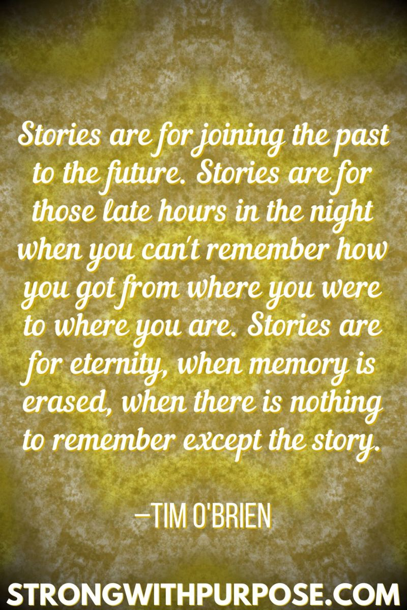 15 Inspiring Quotes about Writing + Sharing Our Stories - Stories are for joining the past to the future - Strong with Purpose