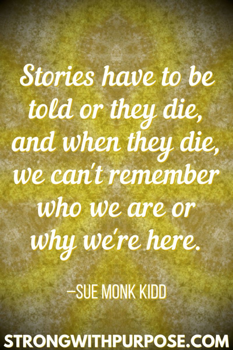 15 Inspiring Quotes about Writing + Sharing Our Stories - Stories have to be told or they die - Strong with Purpose