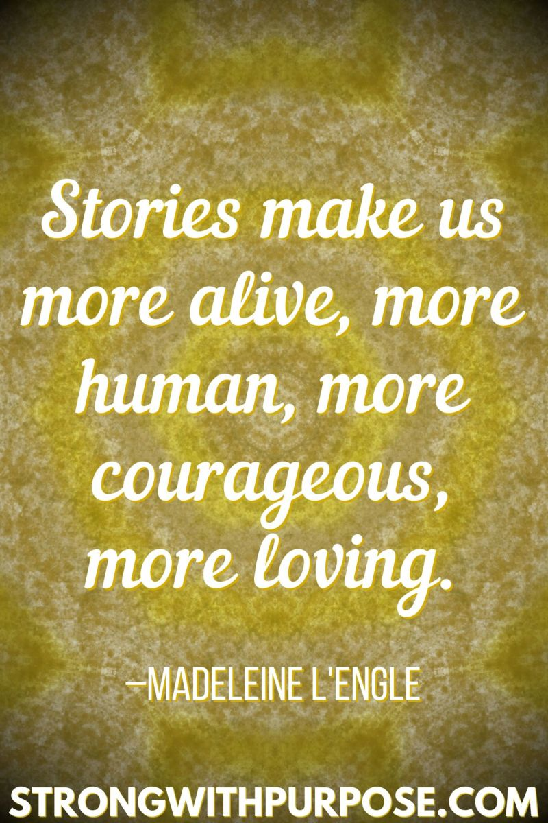 15 Inspiring Quotes about Writing + Sharing Our Stories - Stories make us more alive, more human, more courageous, more loving - Strong with Purpose