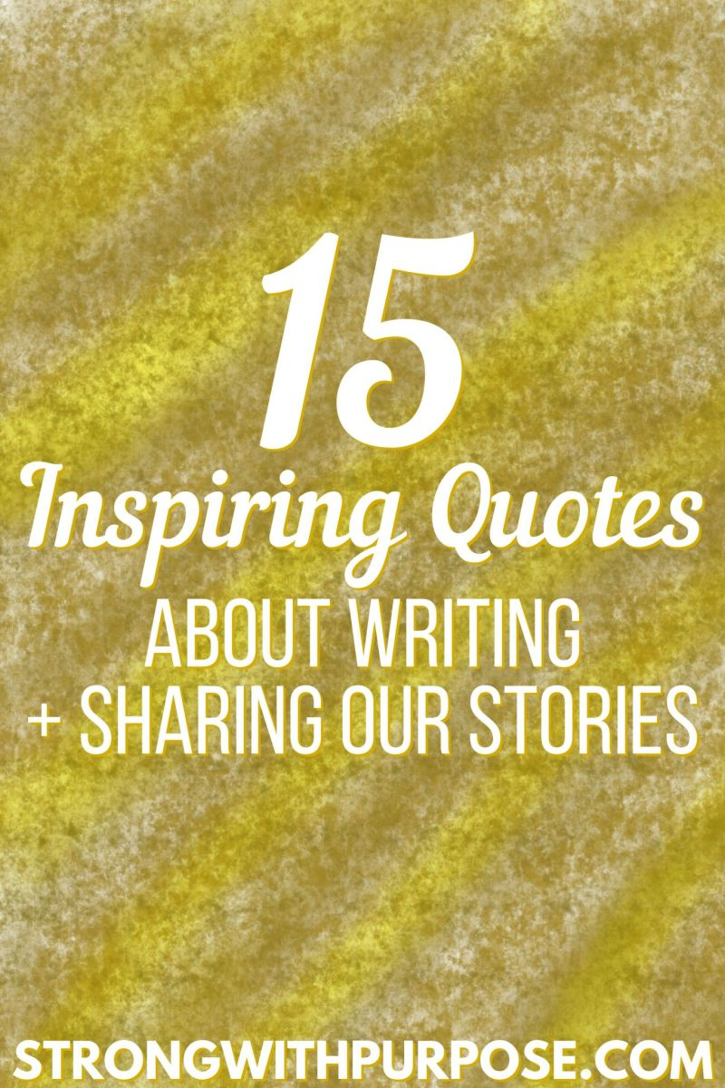 15 Inspiring Quotes about Writing + Sharing Our Stories - Strong with Purpose