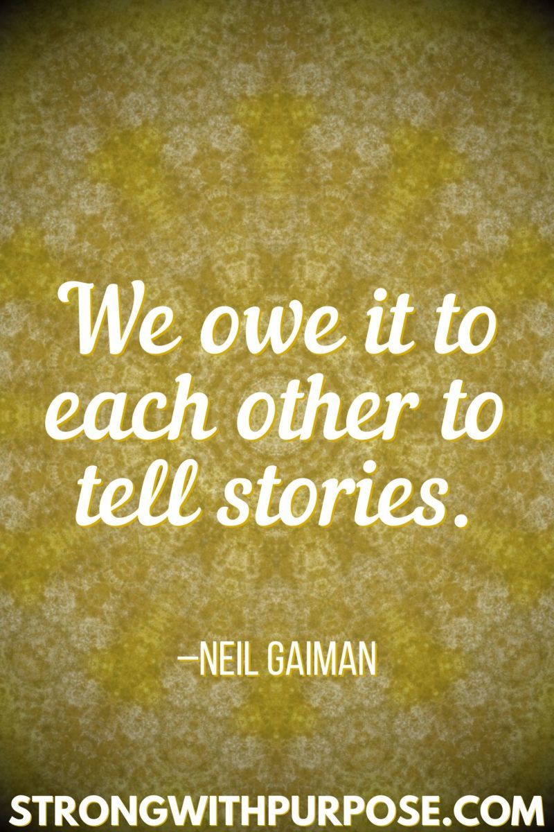 15 Inspiring Quotes about Writing + Sharing Our Stories - We owe it to each other to tell stories - Strong with Purpose