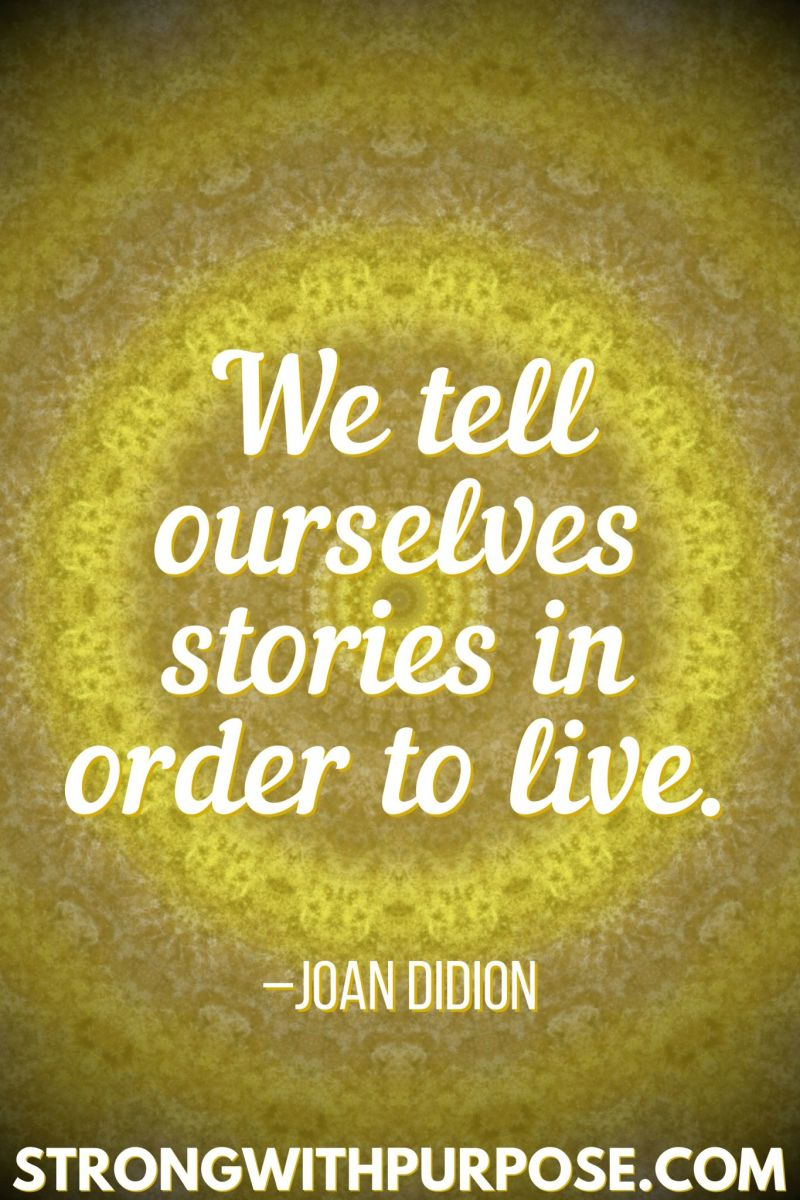 15 Inspiring Quotes about Writing + Sharing Our Stories - We tell ourselves stories in order to live - Strong with Purpose