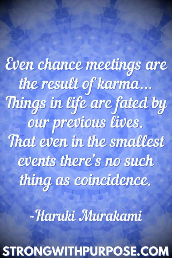 20 Meaningful Karma Quotes - Even chance meetings are the result of karma - Strong with Purpose