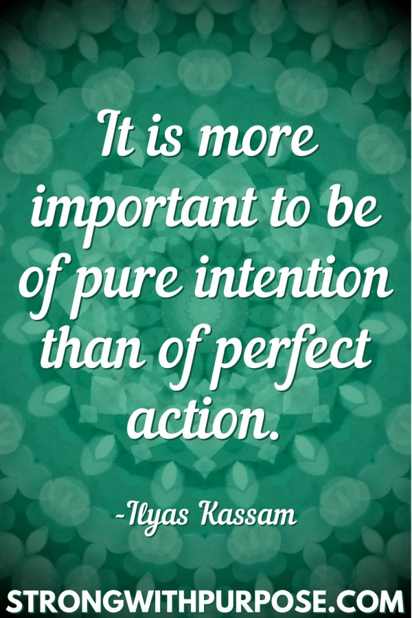 20 Meaningful Karma Quotes - It is more important to be of pure intention than of perfect action - Strong with Purpose