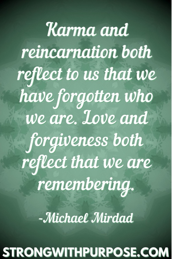 20 Meaningful Karma Quotes - Karma and reincarnation both reflect to us that we have forgotten who we are - Strong with Purpose
