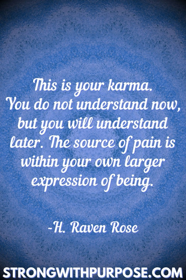 20 Meaningful Karma Quotes - The source of pain is within your own larger expression of being - Strong with Purpose